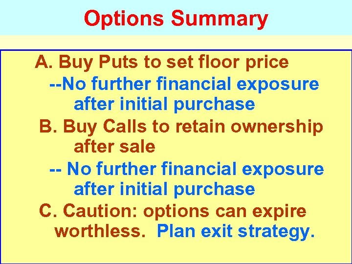 Options Summary A. Buy Puts to set floor price --No further financial exposure after