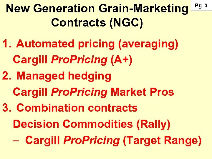 New Generation Grain-Marketing Contracts (NGC) Pg. 3 1. Automated pricing (averaging) Cargill Pro. Pricing