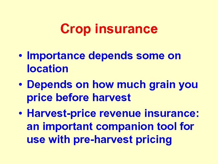 Crop insurance • Importance depends some on location • Depends on how much grain