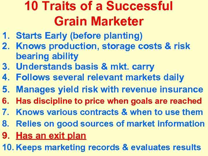 10 Traits of a Successful Grain Marketer 1. Starts Early (before planting) 2. Knows
