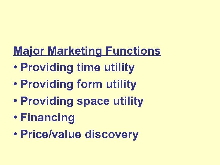 Major Marketing Functions • Providing time utility • Providing form utility • Providing space