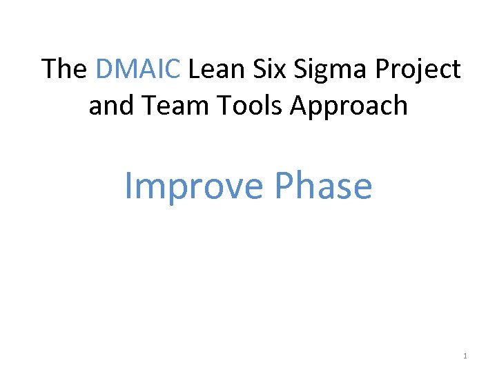 The DMAIC Lean Six Sigma Project and Team Tools Approach Improve Phase 1