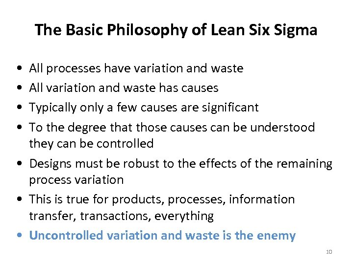 The Basic Philosophy of Lean Six Sigma • • All processes have variation and
