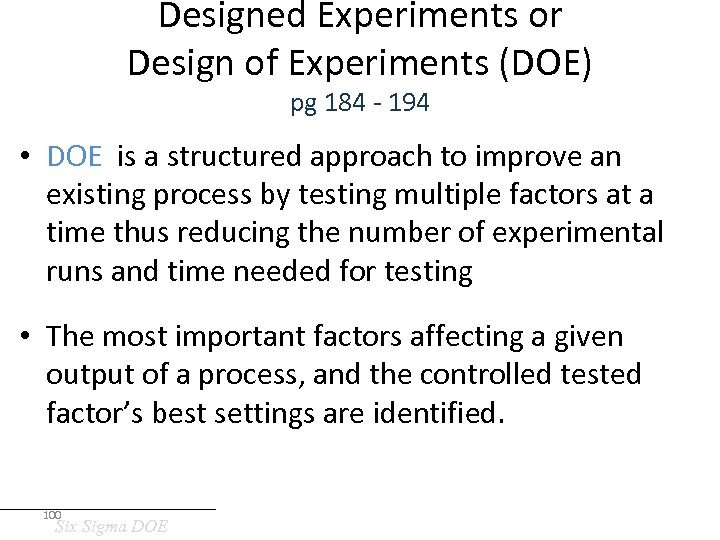 Designed Experiments or Design of Experiments (DOE) pg 184 - 194 • DOE is
