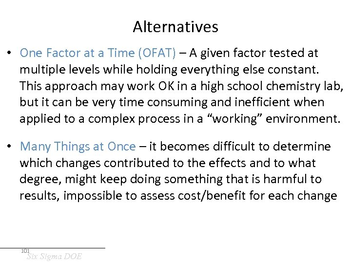 Alternatives • One Factor at a Time (OFAT) – A given factor tested at
