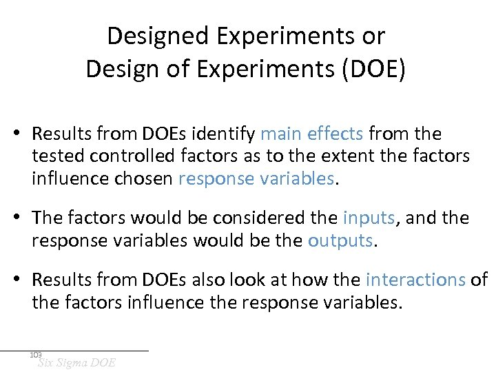 Designed Experiments or Design of Experiments (DOE) • Results from DOEs identify main effects