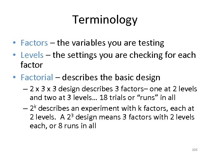 Terminology • Factors – the variables you are testing • Levels – the settings
