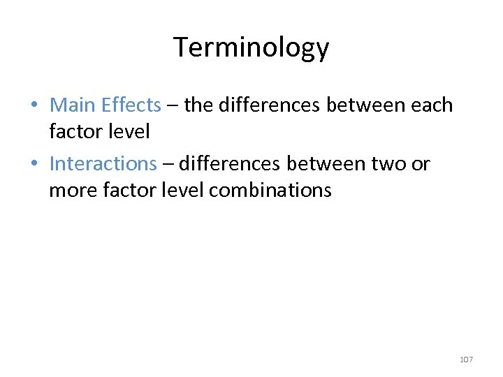 Terminology • Main Effects – the differences between each factor level • Interactions –