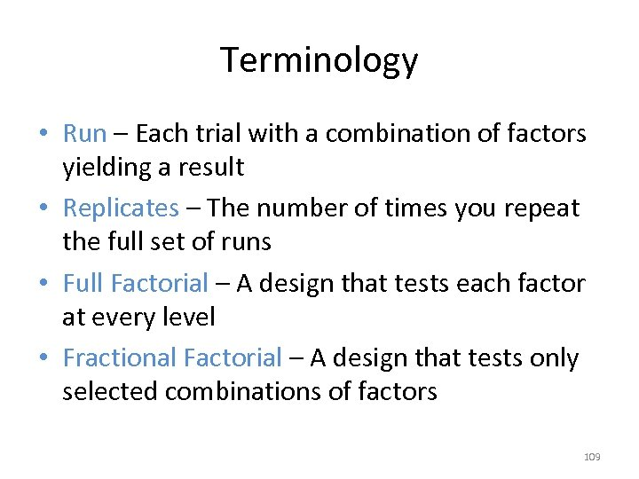 Terminology • Run – Each trial with a combination of factors yielding a result