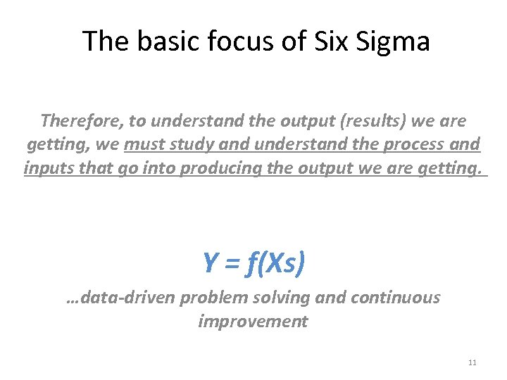 The basic focus of Six Sigma Therefore, to understand the output (results) we are