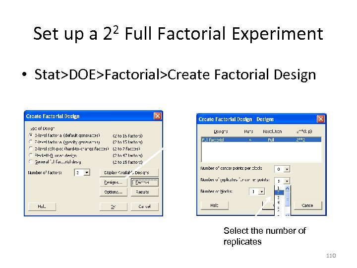 Set up a 22 Full Factorial Experiment • Stat>DOE>Factorial>Create Factorial Design Select the number