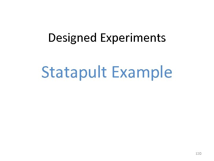 Designed Experiments Statapult Example 120
