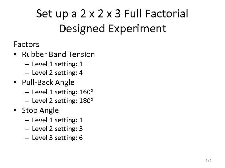 Set up a 2 x 3 Full Factorial Designed Experiment Factors • Rubber Band