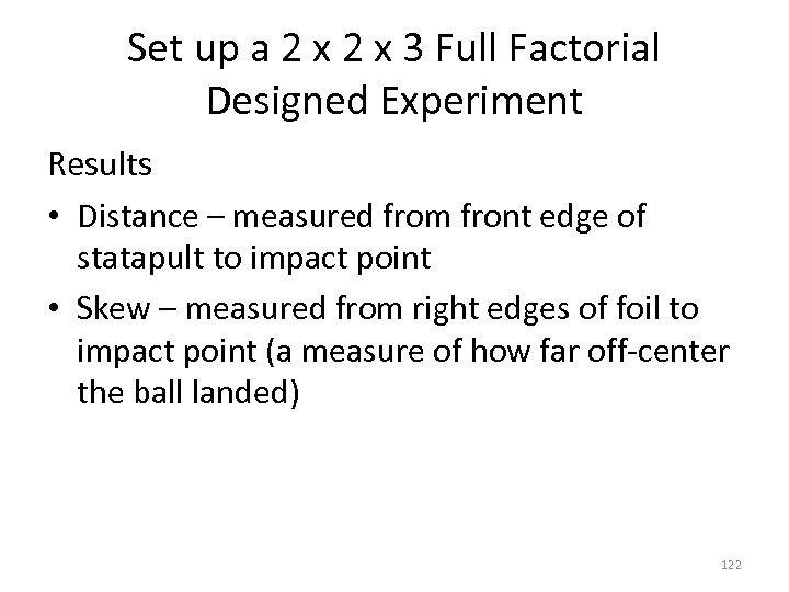 Set up a 2 x 3 Full Factorial Designed Experiment Results • Distance –