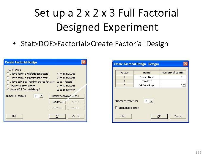 Set up a 2 x 3 Full Factorial Designed Experiment • Stat>DOE>Factorial>Create Factorial Design