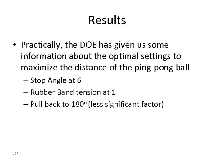 Results • Practically, the DOE has given us some information about the optimal settings
