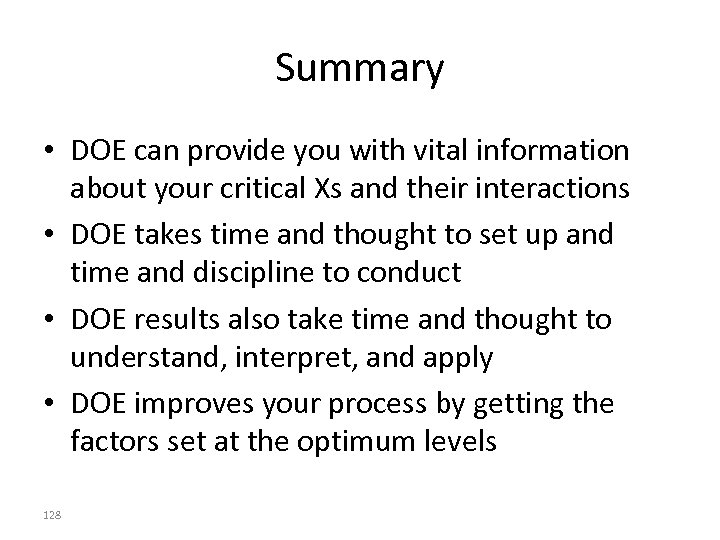 Summary • DOE can provide you with vital information about your critical Xs and