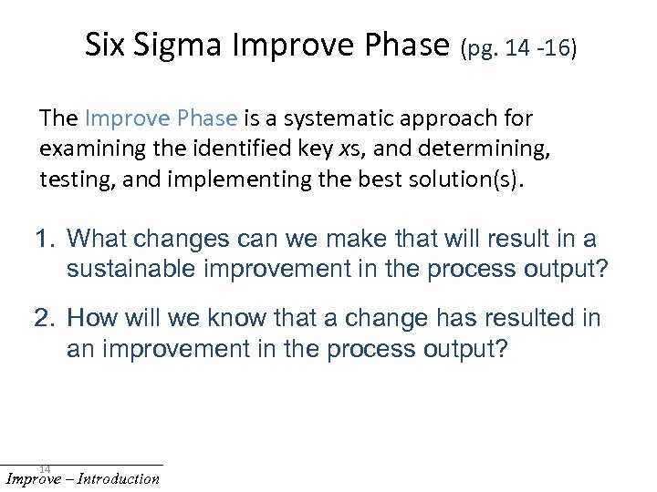 Six Sigma Improve Phase (pg. 14 -16) The Improve Phase is a systematic approach