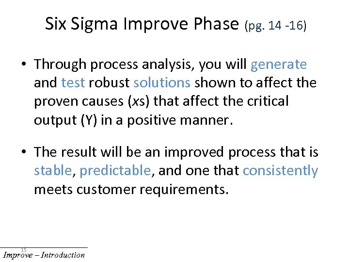 Six Sigma Improve Phase (pg. 14 -16) • Through process analysis, you will generate