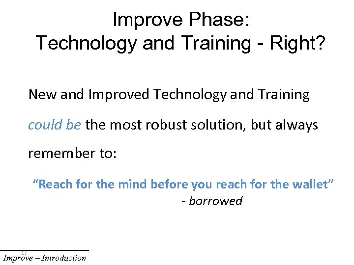 Improve Phase: Technology and Training - Right? New and Improved Technology and Training could