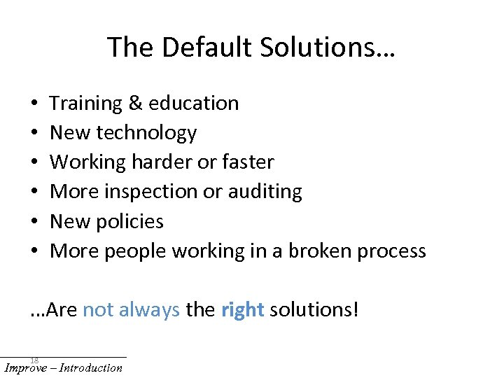 The Default Solutions… • • • Training & education New technology Working harder or
