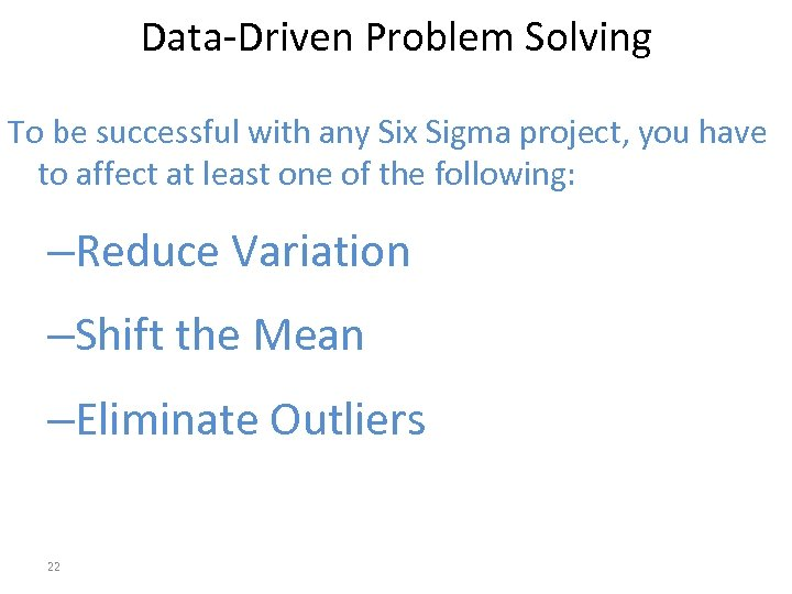 Data-Driven Problem Solving To be successful with any Six Sigma project, you have to