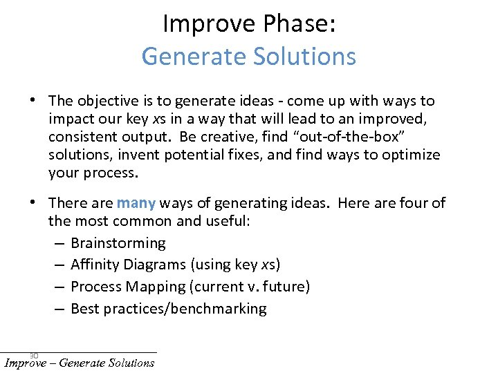 Improve Phase: Generate Solutions • The objective is to generate ideas - come up