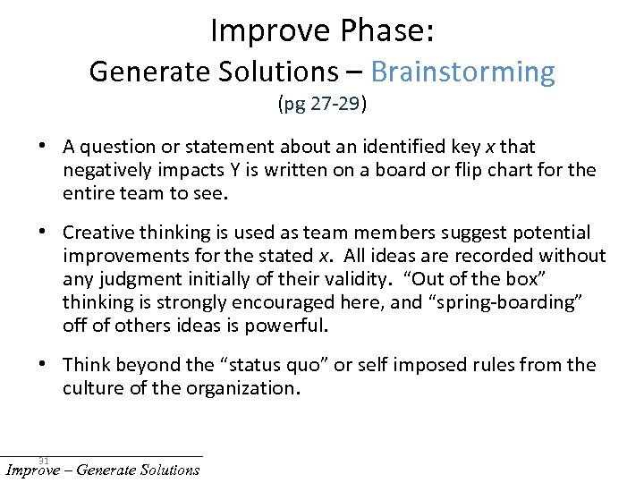 Improve Phase: Generate Solutions – Brainstorming (pg 27 -29) • A question or statement