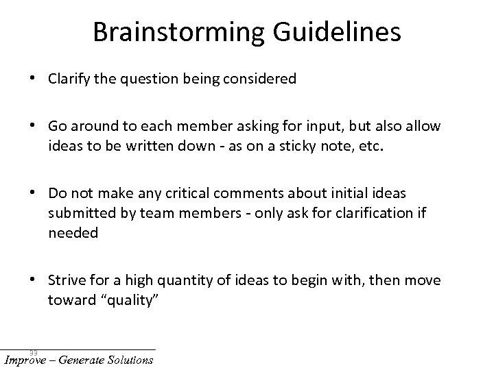 Brainstorming Guidelines • Clarify the question being considered • Go around to each member