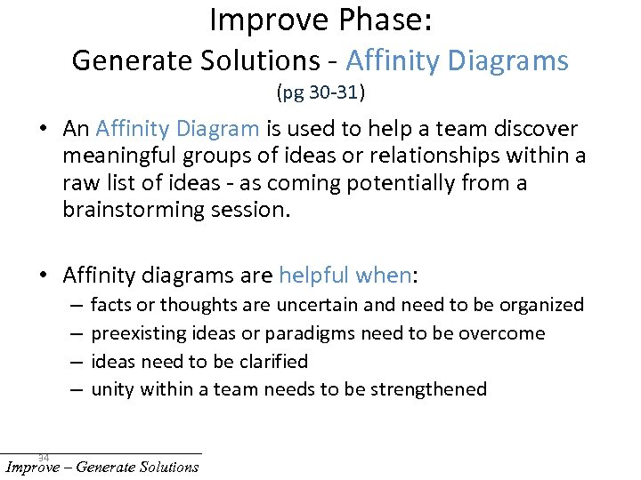 Improve Phase: Generate Solutions - Affinity Diagrams (pg 30 -31) • An Affinity Diagram