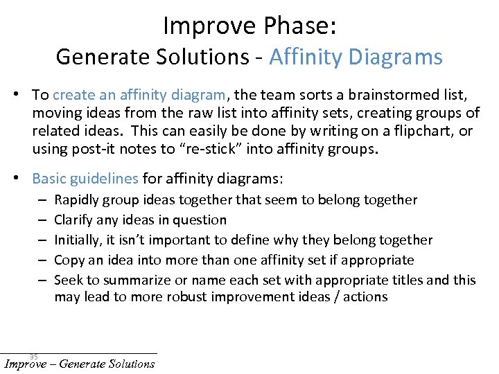 Improve Phase: Generate Solutions - Affinity Diagrams • To create an affinity diagram, the