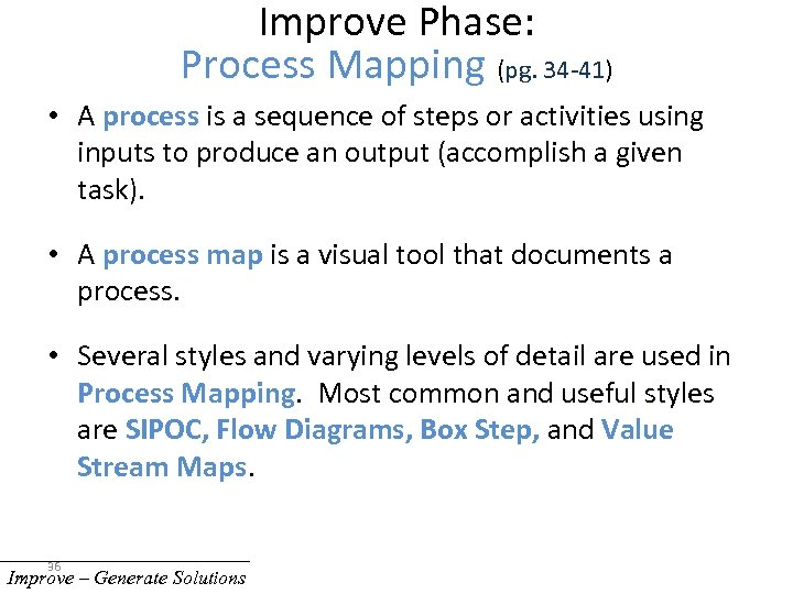 Improve Phase: Process Mapping (pg. 34 -41) • A process is a sequence of