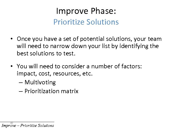 Improve Phase: Prioritize Solutions • Once you have a set of potential solutions, your