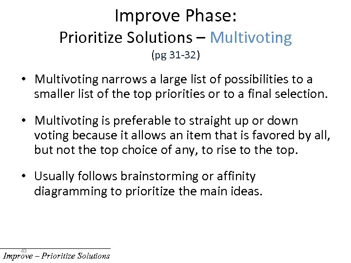 Improve Phase: Prioritize Solutions – Multivoting (pg 31 -32) • Multivoting narrows a large
