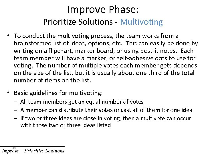 Improve Phase: Prioritize Solutions - Multivoting • To conduct the multivoting process, the team