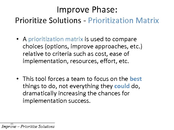 Improve Phase: Prioritize Solutions - Prioritization Matrix • A prioritization matrix is used to