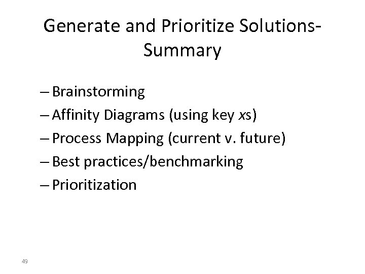 Generate and Prioritize Solutions. Summary – Brainstorming – Affinity Diagrams (using key xs) –