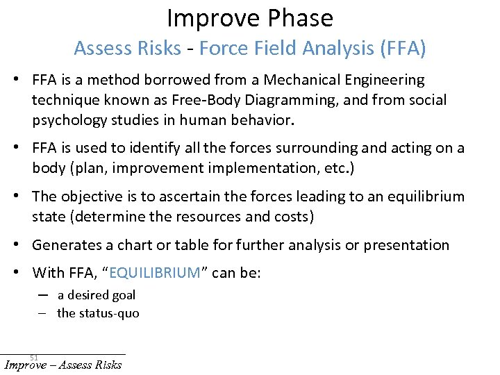 Improve Phase Assess Risks - Force Field Analysis (FFA) • FFA is a method