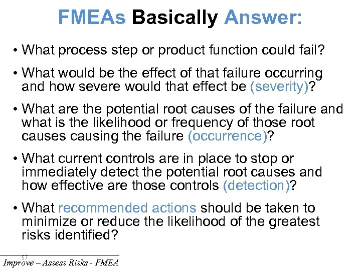 FMEAs Basically Answer: • What process step or product function could fail? • What
