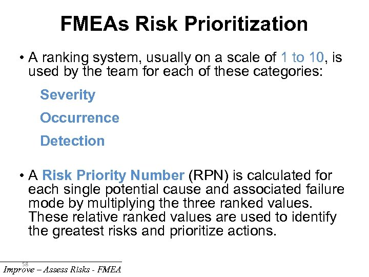 FMEAs Risk Prioritization • A ranking system, usually on a scale of 1 to