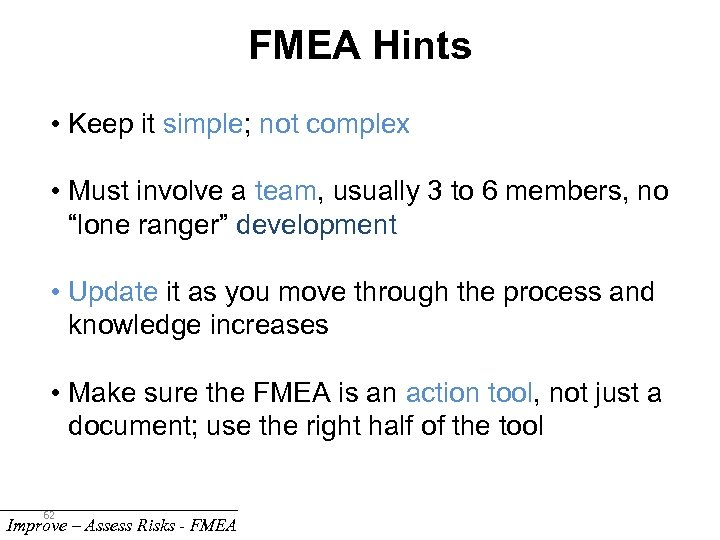 FMEA Hints • Keep it simple; not complex • Must involve a team, usually