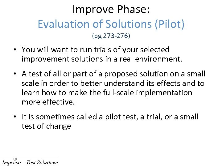 Improve Phase: Evaluation of Solutions (Pilot) (pg 273 -276) • You will want to