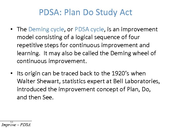 PDSA: Plan Do Study Act • The Deming cycle, or PDSA cycle, is an