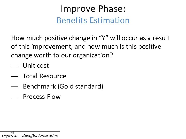 """Improve Phase: Benefits Estimation How much positive change in """"Y"""" will occur as a"""