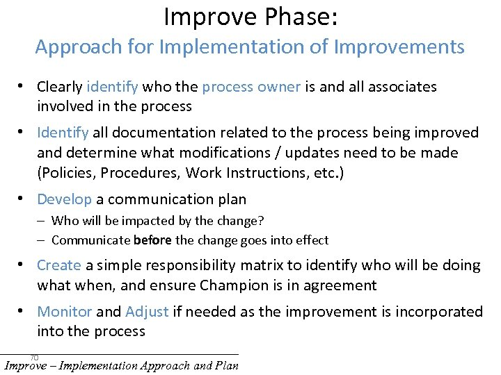 Improve Phase: Approach for Implementation of Improvements • Clearly identify who the process owner