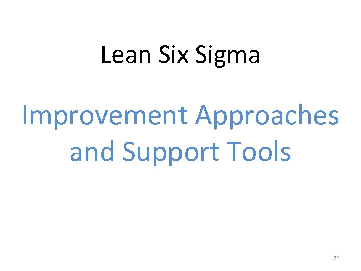 Lean Six Sigma Improvement Approaches and Support Tools 72