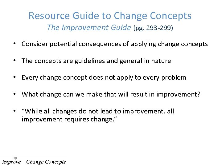 Resource Guide to Change Concepts The Improvement Guide (pg. 293 -299) • Consider potential