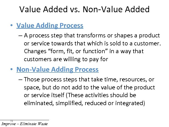 Value Added vs. Non-Value Added • Value Adding Process – A process step that