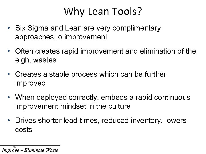 Why Lean Tools? • Six Sigma and Lean are very complimentary approaches to improvement