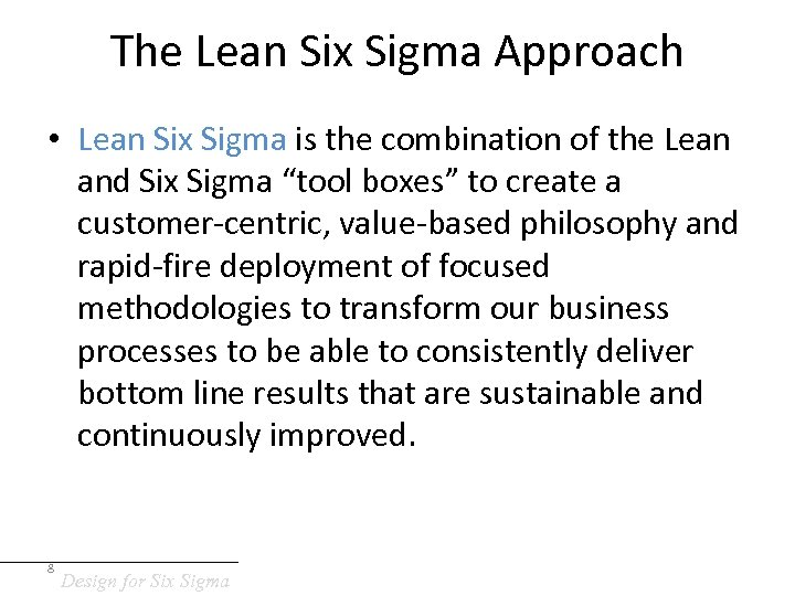 The Lean Six Sigma Approach • Lean Six Sigma is the combination of the